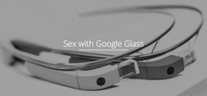 Sex with Google Glass