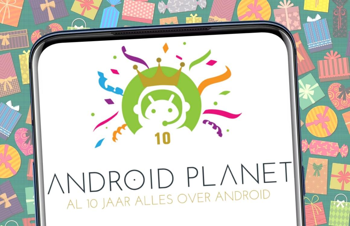 Android Planet bestaat 10 jaar winactie: het complete overzicht